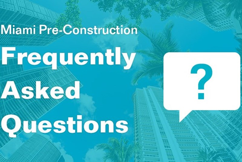 Miami Pre-Construction Frequently Asked Questions