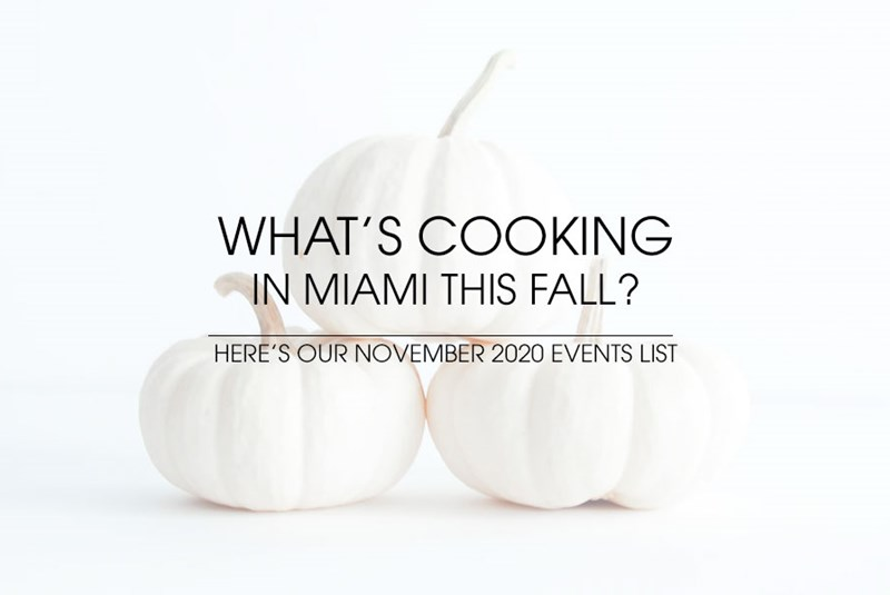 What's Cooking in Miami this Fall? Here's Our November 2020 Events List